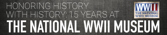 Honoring History with History: 15 Years at The National WWII Museum