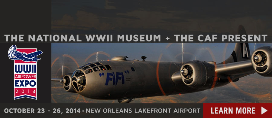 The National WWII Museum and The CAF Present WWII AirPower Expo 2014 | October 23-26, 2014 | New Orleans Lakefront Airport. Learn more.