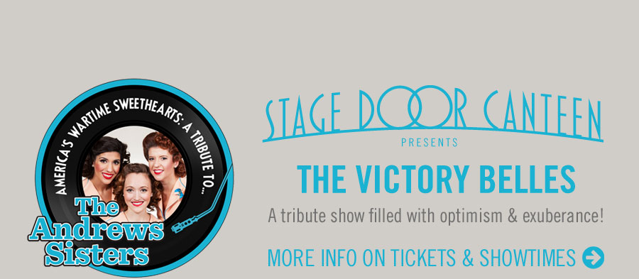 Stage Door Canteen presents the Victory Belles. A tribute show filled with optimism & exuberance! Click for more info on tickets and showtimes.