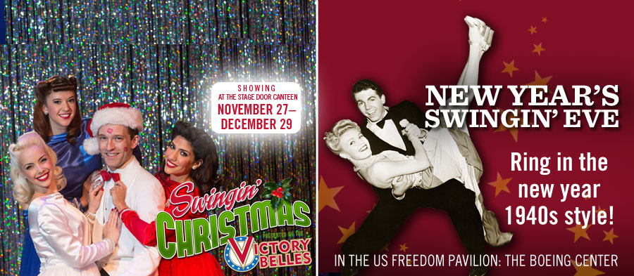 A Swingin' Christmas. At the Stage Door Canteen Nov. 27 to Dec 29, 2013! New Year's Swingin' Eve in the US Freedom Pavilion: The Boeing Center. Ring in the new year 1940s style!