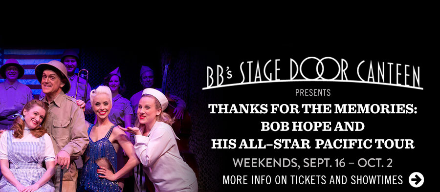 BB's Stage Door Canteen presents 'Thanks for the Memories: Bob Hope and His All-Star Pacific Tour.' Click for more info on tickets and showtimes.