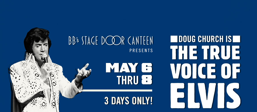 'Dog Church - The True Voice of Elvis' at BB's Stage Door Canteen. May 6-8