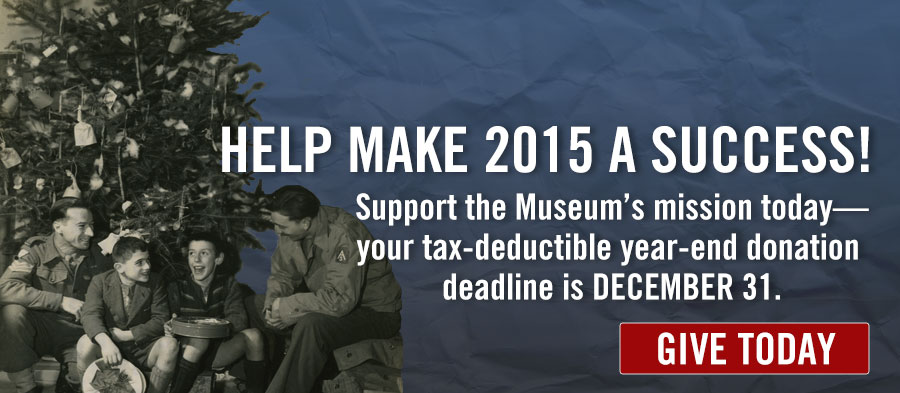 HELP MAKE 2014 A SUCCESS! | Support the Museum's mission today — your tax-deductible year-end donation deadline is DECEMBER 31 | GIVE TODAY