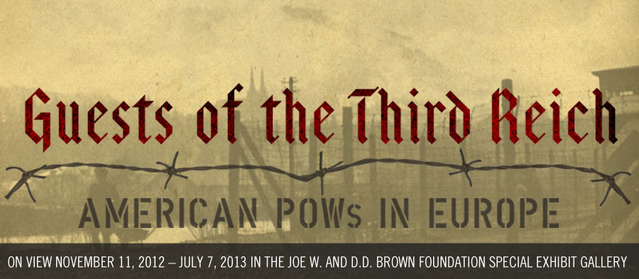 Guests of the Third Reich: American POWs in Europe Special Exhibit. On view November 11, 2012 to July 7, 2013.