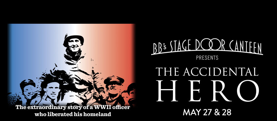 'The Accidental Hero ' at BB's Stage Door Canteen. May 27-28