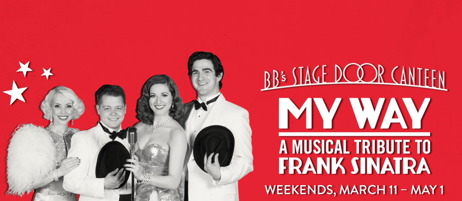 'My Way: A Musical Tribute to Frank Sinatra' at BB's Stage Door Canteen. Weekends, March 11 - May 1