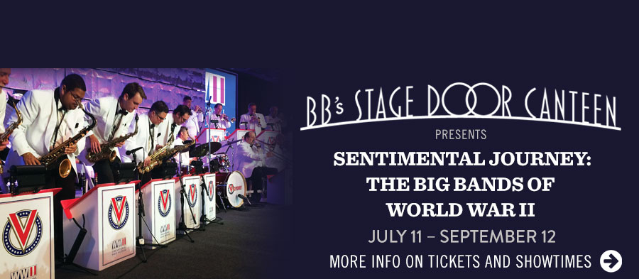 BB's Stage Door Canteen presents 'Sentimental Journey: The Big Bands of World War II.' Click for more info on tickets and showtimes.