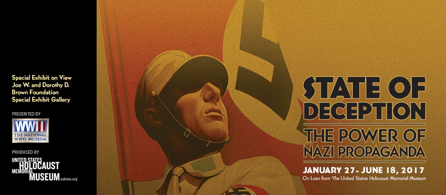 'State of Deception: The Power of Nazi Propaganda' | Special Exhibit on View | Joe W. and Dorothy D. Brown Foundation Special Exhibit Gallery | January 27, 2017 - June 18, 2017