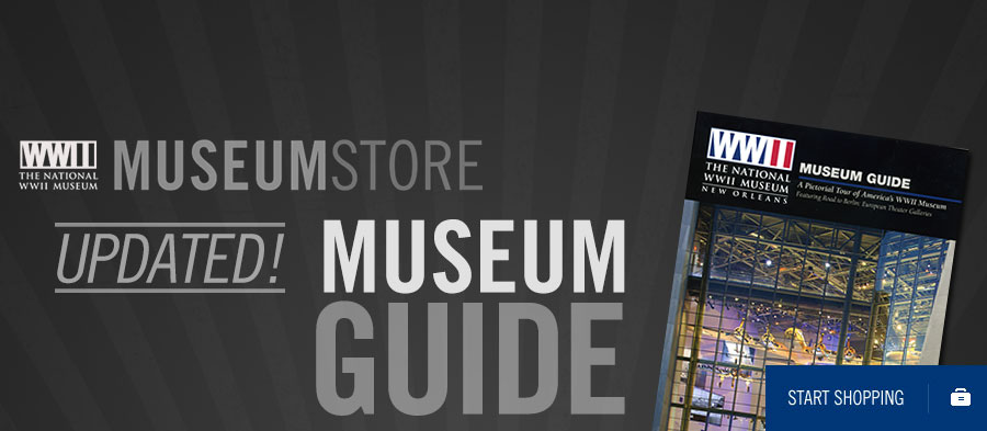 The National WWII Museum Store. Get the Updated Museum Guide. Start Shopping.