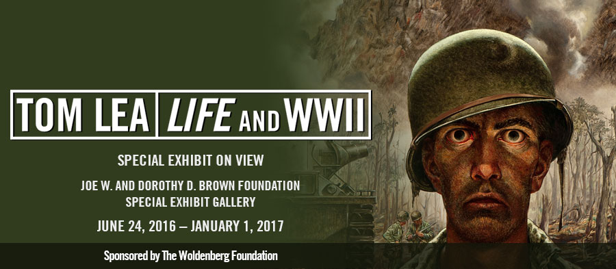 'Tom Lea: LIFE and World War II' | Special Exhibit on View | Joe W. and Dorothy D. Brown Foundation Special Exhibit Gallery | June 24, 2016  January 1, 2017