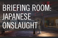 Briefing Room: Japanese Onslaught