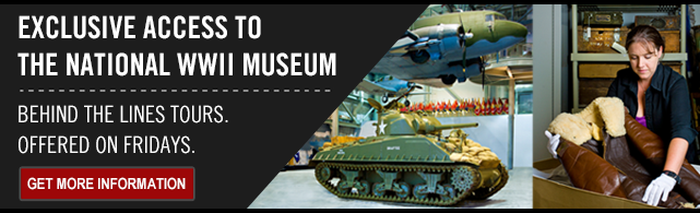 Exclusive Access to The National WWII Museum: Behind the Lines Tours Offered on Fridays | Get More Information